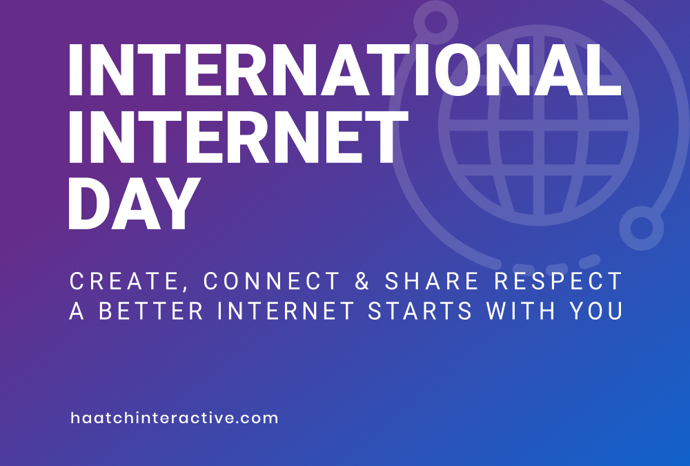 International Internet Day – a better internet starts with you